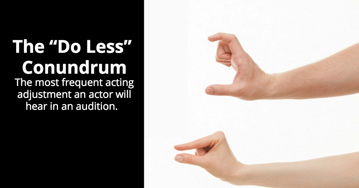 "Audition Tips - The ""Do Less"" Conundrum - Beverly Hills Playhouse"