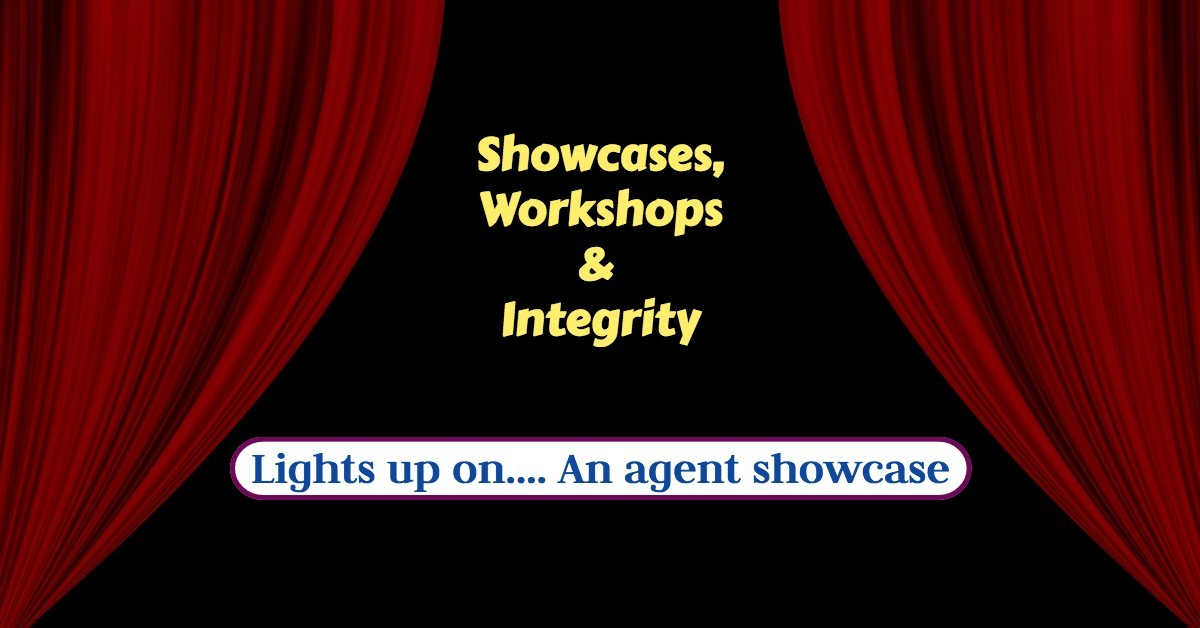 Showcases, Workshops & Integrity. Lights up on…. An agent showcase.