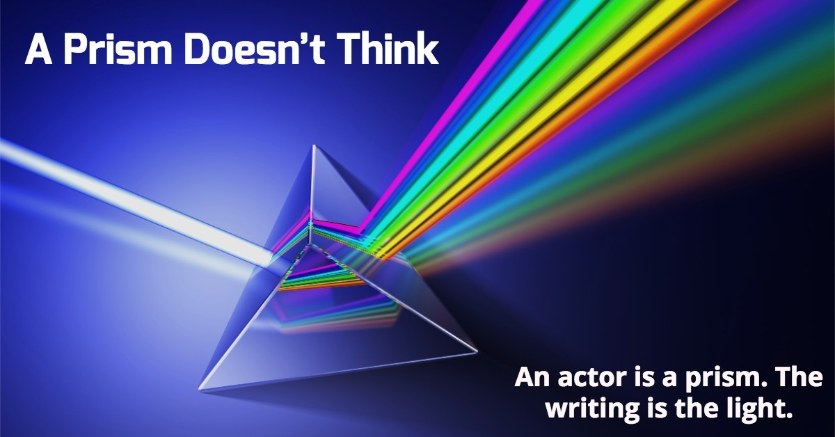 Becoming An Actor - An Actor is a Prism. The Writing is the Light