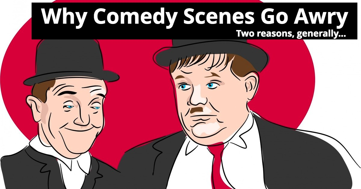 Why Comedy Scenes Go Awry... Two reasons, generally.