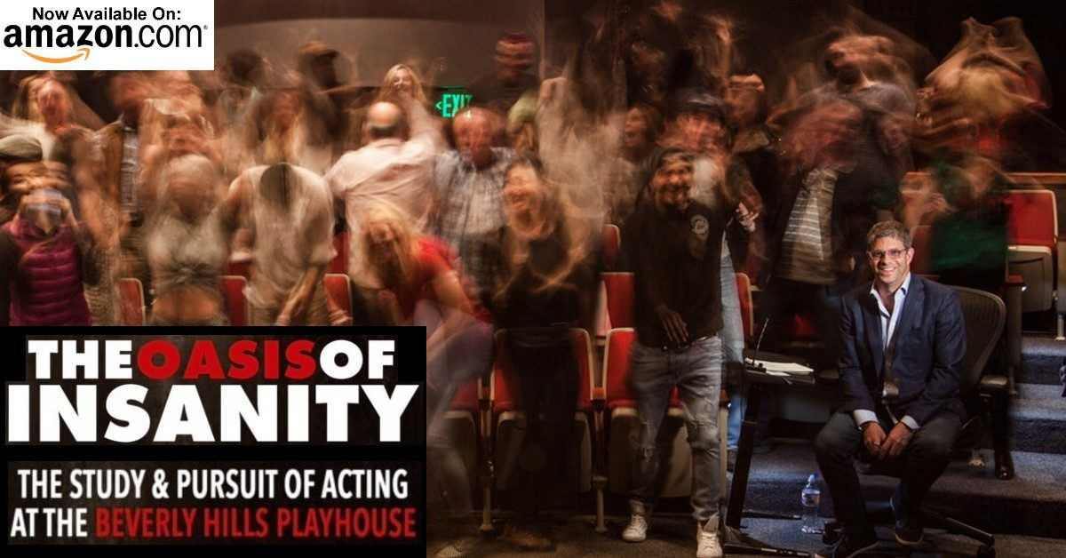 The Oasis of Insanity: The Study & Pursuit of Acting at the Beverly Hills Playhouse Book
